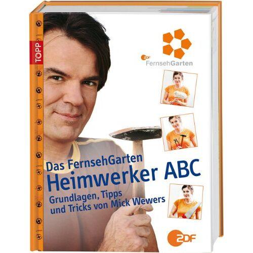 Mick Wewers - Heimwerker Abc: Die schönsten FernsehGarten-Projekte mit Mick Wewers - Preis vom 21.10.2020 04:49:09 h