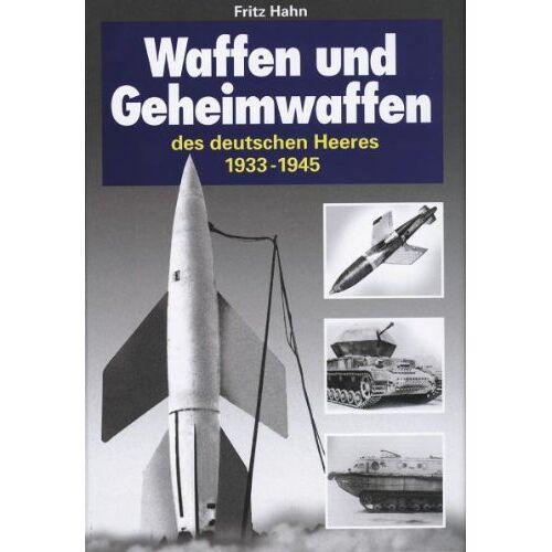 Fritz Hahn - Waffen und Geheimwaffen des Deutschen Heeres 1933-1945 - Preis vom 17.02.2020 06:01:42 h