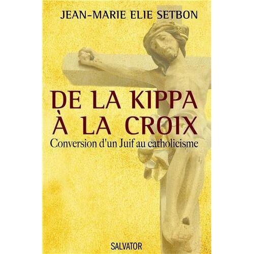 Jean-Marie Elie Setbon - De la kippa à la croix - Preis vom 07.03.2021 06:00:26 h