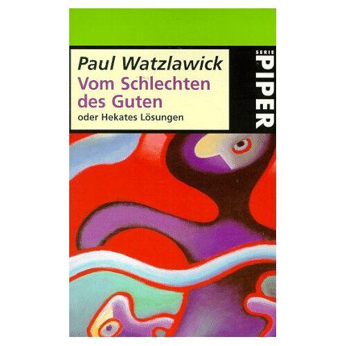 Paul Watzlawick - Vom Schlechten des Guten oder Hekates Lösungen - Preis vom 09.05.2021 04:52:39 h