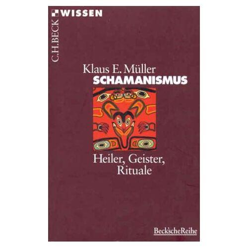Müller, Klaus E. - Beck'sche Reihe 2072: Schamanismus - Heiler-Geister-Rituale - Preis vom 10.05.2021 04:48:42 h