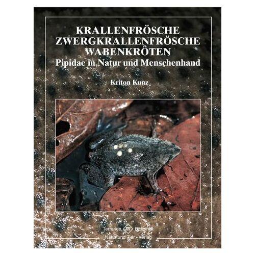 Kriton Kunz - Krallenfrösche, Zwergkrallenfrösche, Wabenkröten: Pipidae in Natur und Menschenhand - Preis vom 18.04.2021 04:52:10 h