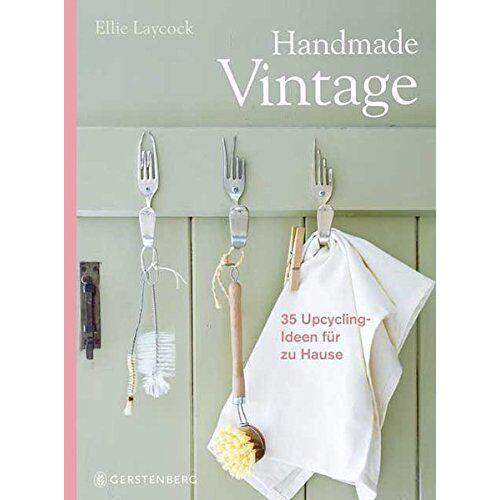 Ellie Laycock - Handmade Vintage: 35 Upcycling-Ideen für zu Hause - Preis vom 14.10.2019 04:58:50 h