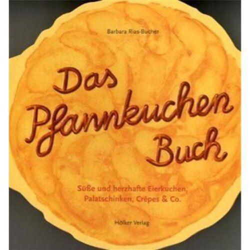 Barbara Rias-Bucher - Das Pfannkuchen Buch: Süße und herzhafte Eierkuchen, Palatschinken, Crêpes & Co - Preis vom 06.09.2020 04:54:28 h