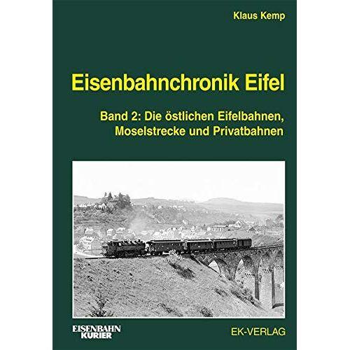 Klaus Kemp - Eisenbahnchronik Eifel - Band 2: Die östlichen Eifelbahnen, Moselstrecke und Privatbahnen - Preis vom 17.01.2020 05:59:15 h