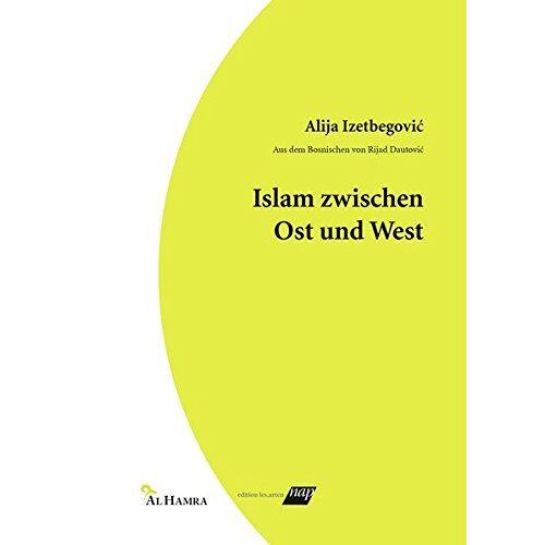 Alija Izetbegović - Islam zwischen Ost und West: Aus dem Bosnischen von Rijad Dautović - Preis vom 18.04.2021 04:52:10 h