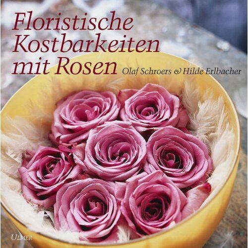Olaf Schroers - Floristische Kostbarkeiten mit Rosen - Preis vom 21.10.2020 04:49:09 h