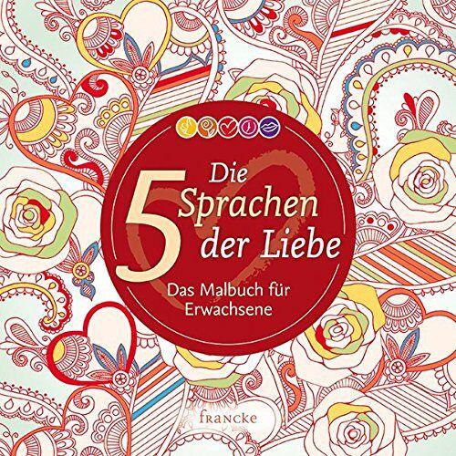 Gary Chapman - Die 5 Sprachen der Liebe: Das Malbuch für Erwachsene - Preis vom 01.12.2019 05:56:03 h