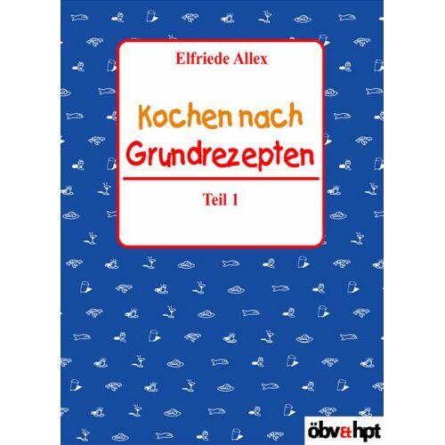 Elfriede Allex - Kochen nach Grundrezepten - Teil 1 - Preis vom 13.01.2021 05:57:33 h