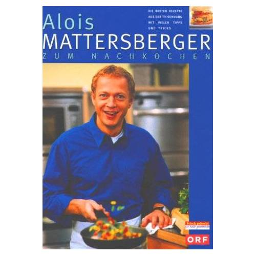 Alois Mattersberger - Alois Mattersberger zum Nachkochen - Preis vom 20.10.2020 04:55:35 h