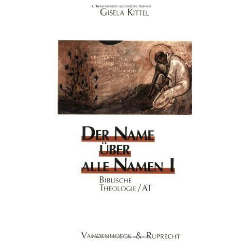Gisela Kittel - Der Name über alle Namen, 2 Bde., Bd.1, Biblische Theologie, AT: BD I (Biblisch-Theologische Schwerpunkte) - Preis vom 03.05.2021 04:57:00 h