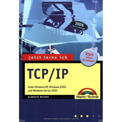 Becker Jetzt lerne ich TCP/IP: Unter Windows XP, Windows 2000 und Server 2003 - Preis vom 21.10.2020 04:49:09 h