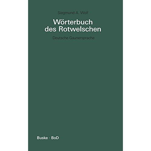 Wolf, Siegmund A. - Wörterbuch des Rotwelschen / Wörterbuch des Rotwelschen: Deutsche Gaunersprache / Deutsche Gaunersprache - Preis vom 18.04.2021 04:52:10 h