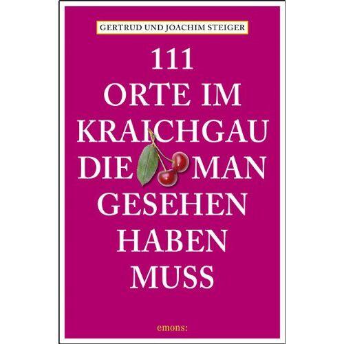 Joachim Steiger - 111 Orte im Kraichgau, die man gesehen haben muss - Preis vom 21.10.2020 04:49:09 h
