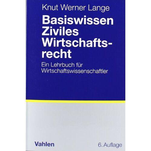 Lange, Knut Werner - Basiswissen Ziviles Wirtschaftsrecht: Ein Lehrbuch für Wirtschaftswissenschaftler: Ein Lehrbuch fÃ1/4r Wirtschaftswissenschaftler - Preis vom 17.04.2021 04:51:59 h