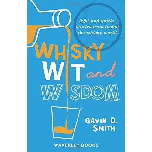 Smith, Gavin D. - Whisky Wit and Wisdom: Light and Quirky Stories from Inside the Whisky World - Preis vom 25.01.2021 05:57:21 h
