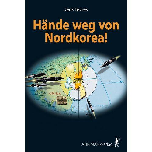 Jens Tevres - Hände weg von Nordkorea! - Preis vom 05.09.2020 04:49:05 h
