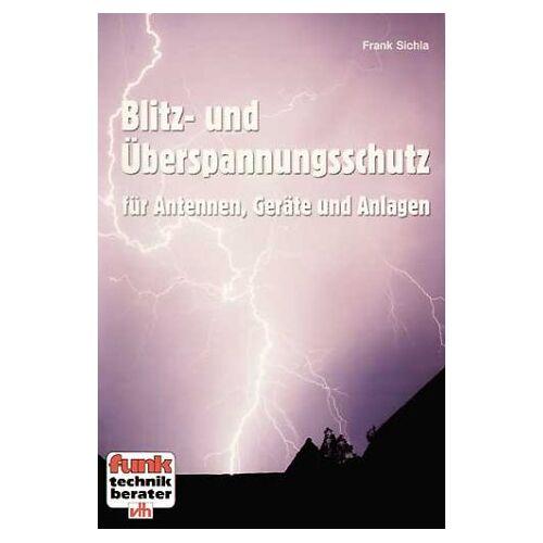 Frank Sichla - Blitz- und Überspannungsschutz: Für Antennen, Geräte und Anlagen - Preis vom 29.05.2020 05:02:42 h