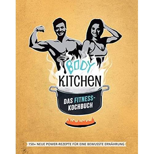 Yvonne Pferrer - Body Kitchen – Das Fitness-Kochbuch: 150 neue Fitness-Rezepte für eine bewusste Ernährung - Preis vom 20.10.2020 04:55:35 h