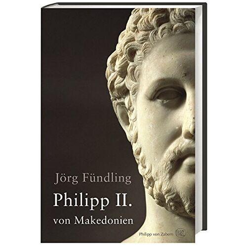 Jörg Fündling - Philipp II. von Makedonien - Preis vom 17.04.2021 04:51:59 h