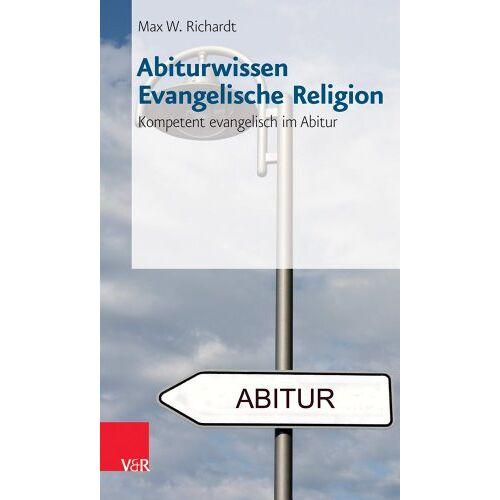 Richardt, Max W. - Abiturwissen Evangelische Religion: Kompetent evangelisch im Abitur - Preis vom 31.03.2020 04:56:10 h