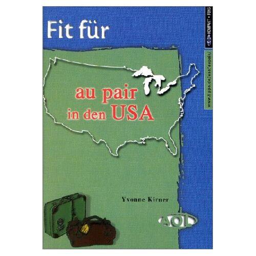 Yvonne Kirner - Fit für . . ., Fit für . . . Au Pair in den USA - Preis vom 20.10.2020 04:55:35 h