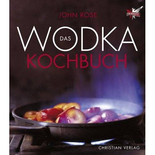 John Rose - Das Wodka-Kochbuch - Preis vom 15.01.2021 06:07:28 h