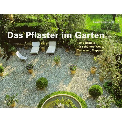 Heidi Howcroft - Das Pflaster im Garten. 150 Beispiele für schönere Wege, Terrassen, Treppen - Preis vom 20.10.2020 04:55:35 h