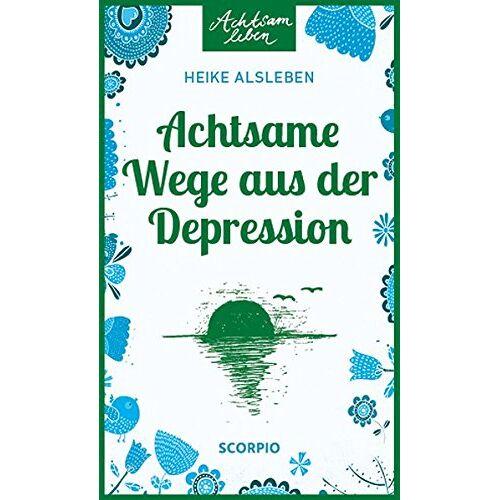 Heike Alsleben - Achtsame Wege aus der Depression (Achtsam leben) - Preis vom 10.05.2021 04:48:42 h