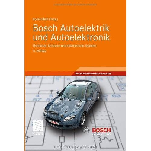 Konrad Reif - Bosch Autoelektrik und Autoelektronik: Bordnetze, Sensoren und elektronische Systeme (Bosch Fachinformation Automobil) - Preis vom 09.05.2021 04:52:39 h