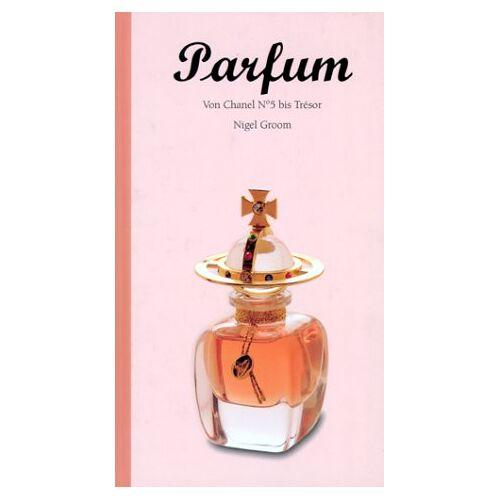 Nigel Groom - Parfum - Von Chanel No 5 bis Trésor - Preis vom 09.05.2021 04:52:39 h