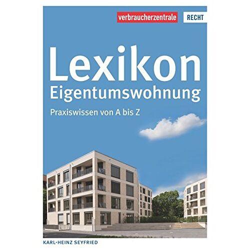 Karl-Heinz Seyfried - Lexikon Eigentumswohnung: Praxiswissen von A bis Z - Preis vom 07.05.2021 04:52:30 h