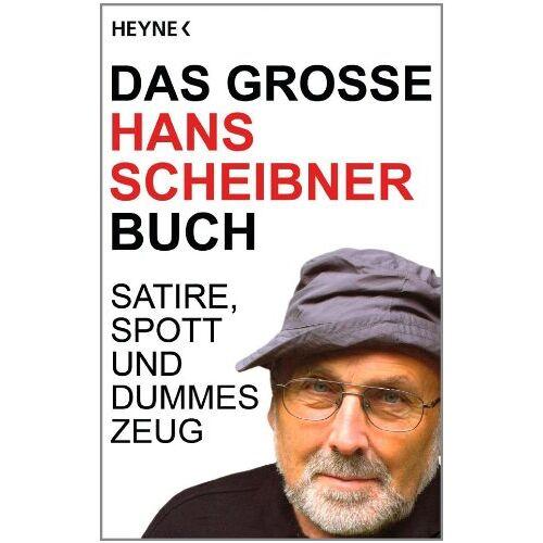 Hans Scheibner - Das große Hans Scheibner Buch: Satire, Spott und dummes Zeug - Preis vom 13.04.2021 04:49:48 h