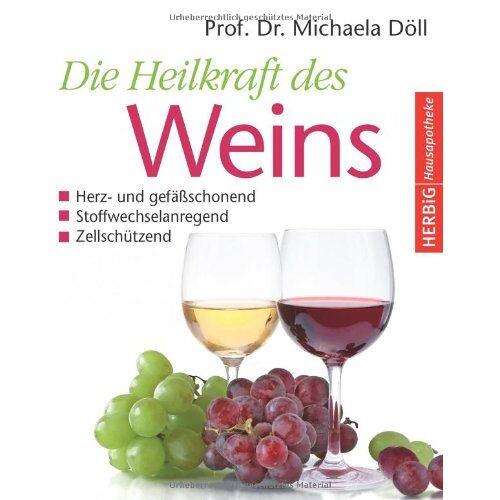 Michaela Döll - Die Heilkraft des Weins: Herz- und Gefäßschonend, Stoffwechselanregend, Zellschützend - Preis vom 20.10.2020 04:55:35 h