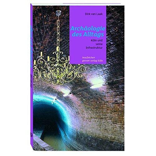 Laak, Dirk van - Archäologie des Alltags: Köln und seine Infrastruktur - Preis vom 09.12.2019 05:59:58 h