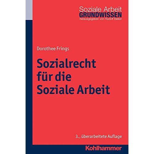 Dorothee Frings - Sozialrecht für die Soziale Arbeit (Grundwissen Soziale Arbeit) - Preis vom 14.04.2021 04:53:30 h