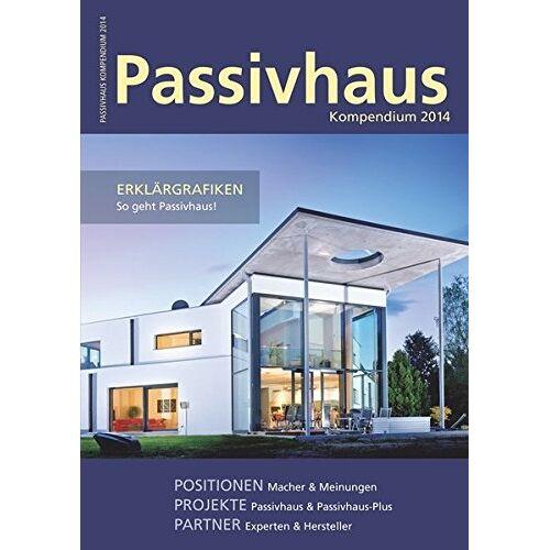 Johannes Laible (Hrsg.) - Passivhaus Kompendium 2014: Gewusst wie: Passivhaus und Plusenergiepassivhaus - Preis vom 05.09.2020 04:49:05 h