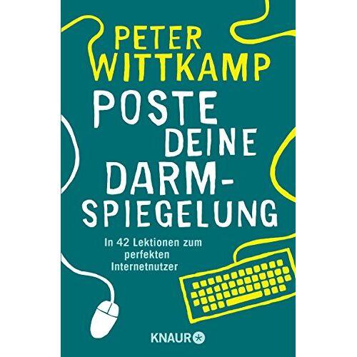 Peter Wittkamp - Poste deine Darmspiegelung: In 42 Lektionen zum perfekten Internetnutzer - Preis vom 15.05.2021 04:43:31 h
