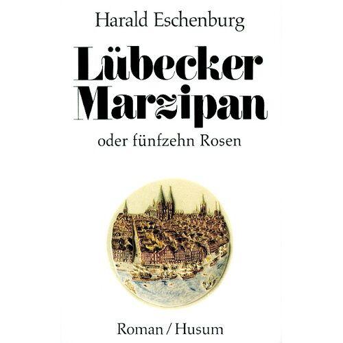 Harald Eschenburg - Lübecker Marzipan oder fünfzehn Rosen - Preis vom 06.09.2020 04:54:28 h