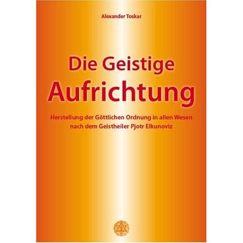 Alexander Toskar - Die Geistige Aufrichtung - Preis vom 05.09.2020 04:49:05 h