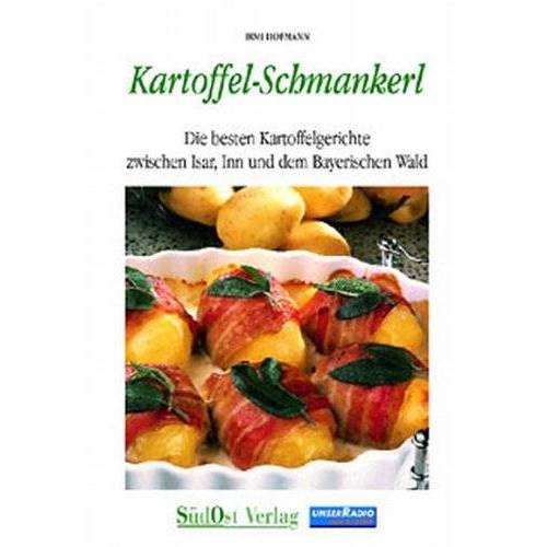 Irmi Hofmann - Kartoffel-Schmankerl: Die besten Kartoffelgerichte zwischen Isar, Inn und Bayerischem Wald - Preis vom 10.05.2021 04:48:42 h