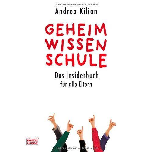 Andrea Kilian - Geheimwissen Schule: Das Insiderbuch für alle Eltern - Preis vom 04.06.2020 05:03:55 h