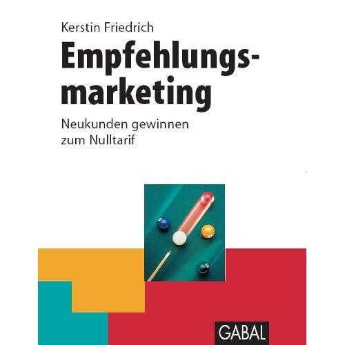 Kerstin Friedrich - Empfehlungsmarketing: Neukunden gewinnen zum Nulltarif - Preis vom 12.04.2021 04:50:28 h