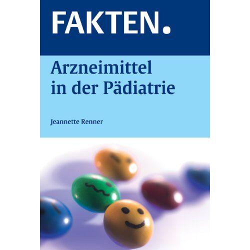Jeannette Renner - FAKTEN. Arzneimittel in der Pädiatrie - Preis vom 14.05.2021 04:51:20 h