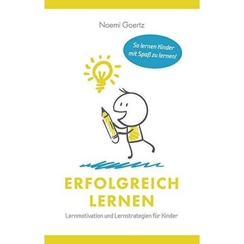 Noemi Görtz - Erfolgreich Lernen - Lernmotivation und Lernstrategien für Kinder: So lernen Kinder mit Spaß zu lernen! - Preis vom 24.02.2020 06:06:31 h