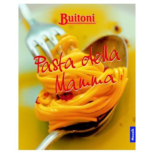 Casa Buitoni - Buitoni: Pasta della Mamma Giulia. Richtig gut essen wie in Italien - Preis vom 18.01.2021 06:04:29 h