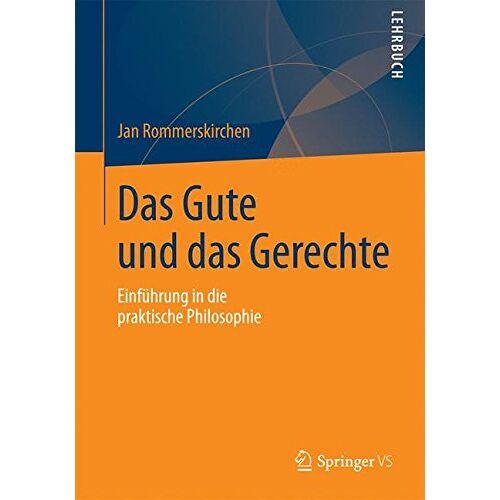 Jan Rommerskirchen - Das Gute und das Gerechte: Einführung in die praktische Philosophie - Preis vom 17.04.2021 04:51:59 h