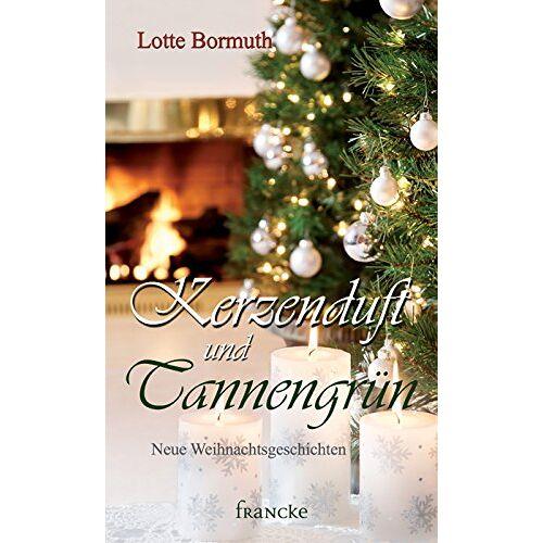 Lotte Bormuth - Kerzenduft und Tannengrün: Neue Weihnachtsgeschichten - Preis vom 15.04.2021 04:51:42 h