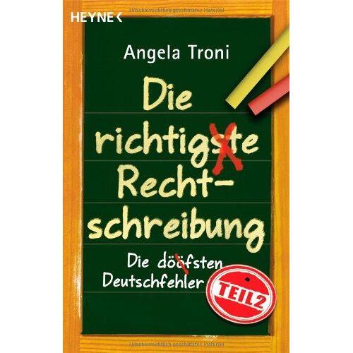 Angela Troni - Die richtigste Rechtschreibung: Die döfsten Deutschfehler, Teil 2: Die dööfsten Deutschfehler 02 - Preis vom 03.05.2021 04:57:00 h