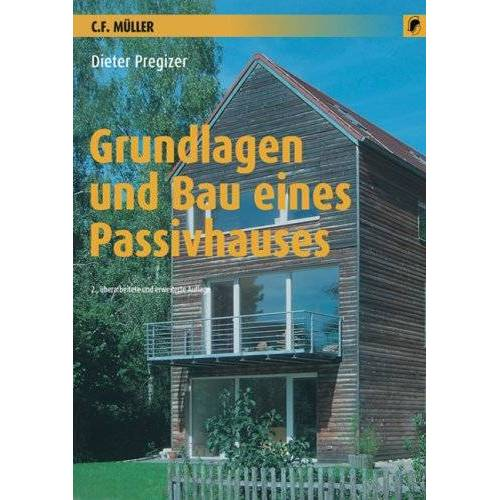 Dieter Pregizer - Grundlagen und Bau eines Passivhauses - Preis vom 08.05.2021 04:52:27 h